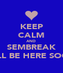 KEEP CALM AND SEMBREAK WILL BE HERE SOON - Personalised Poster A4 size