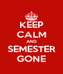 KEEP CALM AND SEMESTER GONE - Personalised Poster A4 size