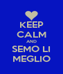 KEEP CALM AND SEMO LI MEGLIO - Personalised Poster A4 size