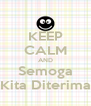 KEEP CALM AND Semoga Kita Diterima - Personalised Poster A4 size