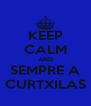 KEEP CALM AND SEMPRE A CURTXILAS - Personalised Poster A4 size