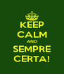 KEEP CALM AND SEMPRE CERTA! - Personalised Poster A4 size