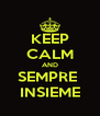 KEEP CALM AND SEMPRE  INSIEME - Personalised Poster A4 size