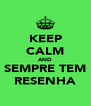 KEEP CALM AND SEMPRE TEM RESENHA - Personalised Poster A4 size