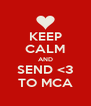 KEEP CALM AND SEND <3 TO MCA - Personalised Poster A4 size