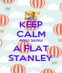 KEEP CALM AND SEND A FLAT STANLEY - Personalised Poster A4 size