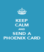 KEEP CALM AND SEND A PHOENIX CARD - Personalised Poster A4 size