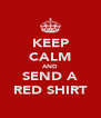 KEEP CALM AND SEND A RED SHIRT - Personalised Poster A4 size