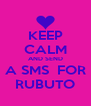 KEEP CALM AND SEND A SMS  FOR RUBUTO - Personalised Poster A4 size
