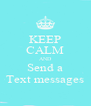 KEEP CALM AND Send a Text messages - Personalised Poster A4 size