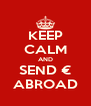KEEP CALM AND SEND € ABROAD - Personalised Poster A4 size