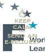 KEEP CALM AND SEND AN E-REQUEST - Personalised Poster A4 size