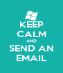 KEEP CALM AND SEND AN EMAIL - Personalised Poster A4 size