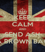 KEEP CALM AND SEND ASH A BROWN BAG - Personalised Poster A4 size