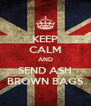 KEEP CALM AND SEND ASH BROWN BAGS - Personalised Poster A4 size