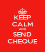 KEEP CALM AND SEND CHEQUE - Personalised Poster A4 size