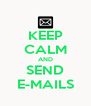 KEEP CALM AND SEND E-MAILS - Personalised Poster A4 size
