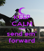 KEEP CALM AND send em' forward - Personalised Poster A4 size