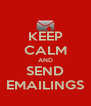 KEEP CALM AND SEND EMAILINGS - Personalised Poster A4 size
