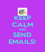 KEEP CALM AND SEND EMAILS! - Personalised Poster A4 size