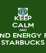 KEEP CALM AND SEND ENERGY FO STARBUCKS - Personalised Poster A4 size