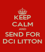 KEEP CALM AND SEND FOR DCI LITTON - Personalised Poster A4 size