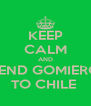 KEEP CALM AND SEND GOMIERO TO CHILE  - Personalised Poster A4 size