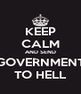 KEEP CALM AND SEND GOVERNMENT TO HELL - Personalised Poster A4 size
