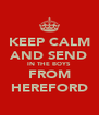 KEEP CALM AND SEND IN THE BOYS FROM HEREFORD - Personalised Poster A4 size