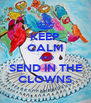 KEEP CALM  AND SEND IN THE CLOWNS - Personalised Poster A4 size