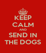 KEEP CALM AND SEND IN THE DOGS - Personalised Poster A4 size