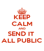 KEEP CALM AND SEND IT  ALL PUBLIC - Personalised Poster A4 size