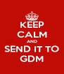 KEEP CALM AND SEND IT TO GDM - Personalised Poster A4 size