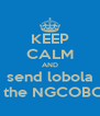 KEEP CALM AND send lobola to the NGCOBO'S - Personalised Poster A4 size