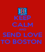 KEEP CALM AND SEND LOVE TO BOSTON  - Personalised Poster A4 size