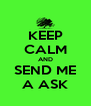 KEEP CALM AND SEND ME A ASK - Personalised Poster A4 size