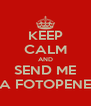 KEEP CALM AND SEND ME A FOTOPENE - Personalised Poster A4 size