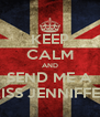 KEEP CALM AND SEND ME A KISS JENNIFFER - Personalised Poster A4 size