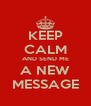 KEEP CALM AND SEND ME A NEW MESSAGE - Personalised Poster A4 size