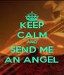 KEEP CALM AND SEND ME AN ANGEL - Personalised Poster A4 size