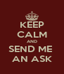 KEEP CALM AND SEND ME  AN ASK - Personalised Poster A4 size
