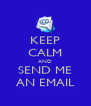 KEEP CALM AND SEND ME AN EMAIL - Personalised Poster A4 size