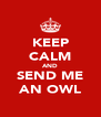 KEEP CALM AND SEND ME AN OWL - Personalised Poster A4 size