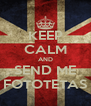 KEEP CALM AND SEND ME FOTOTETAS - Personalised Poster A4 size