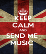 KEEP CALM AND SEND ME  MUSIC  - Personalised Poster A4 size
