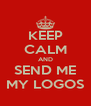 KEEP CALM AND SEND ME MY LOGOS - Personalised Poster A4 size