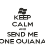 KEEP CALM AND SEND ME ONE QUIANA - Personalised Poster A4 size