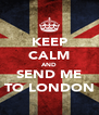 KEEP CALM AND SEND ME TO LONDON - Personalised Poster A4 size