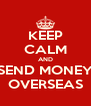 KEEP CALM AND SEND MONEY OVERSEAS - Personalised Poster A4 size