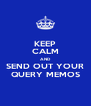 KEEP CALM AND SEND OUT YOUR QUERY MEMOS - Personalised Poster A4 size